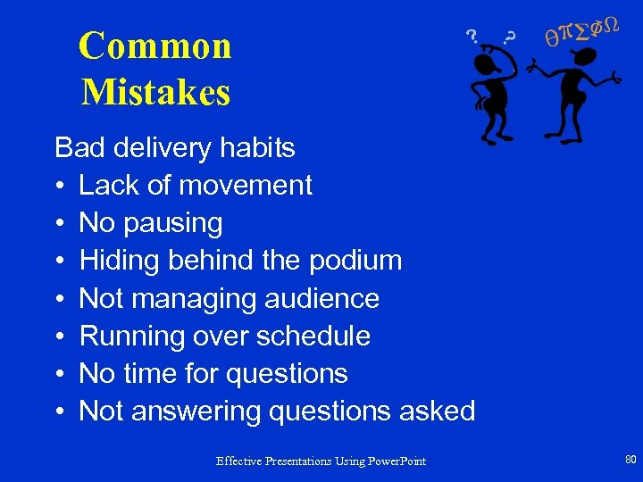 Common Mistakes Bad delivery habits • Lack of movement • No pausing • Hiding