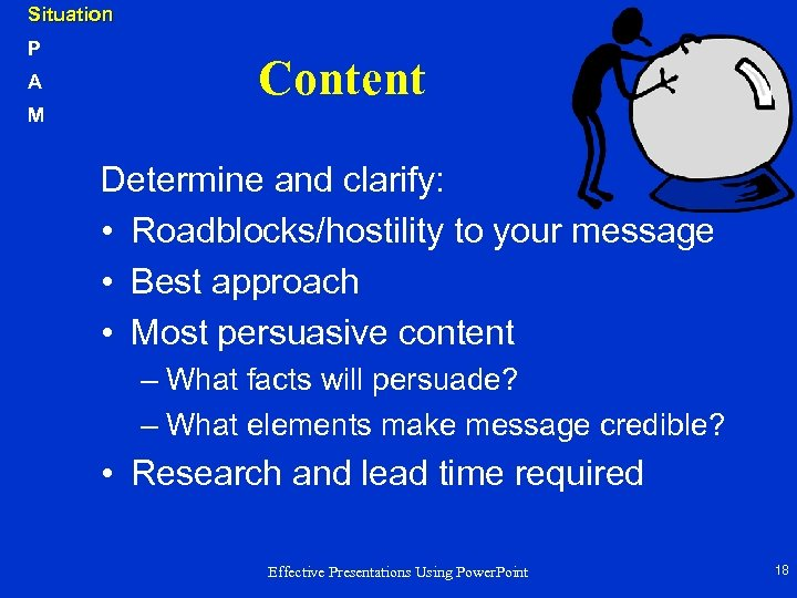Situation P A M Content Determine and clarify: • Roadblocks/hostility to your message •