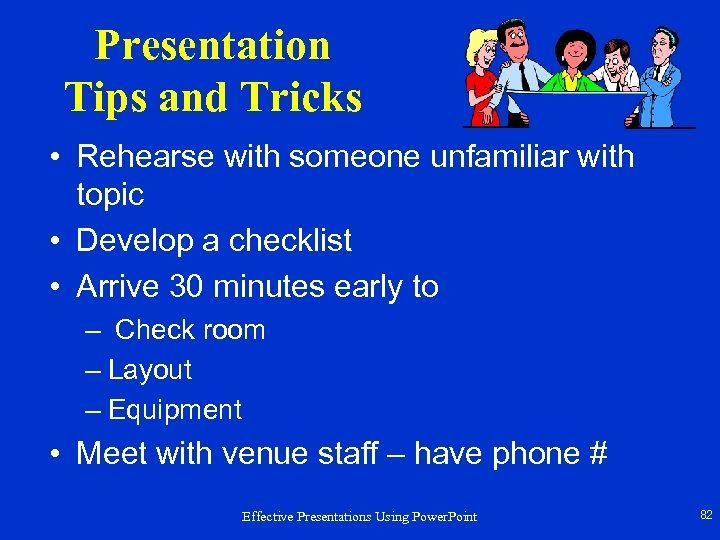 Presentation Tips and Tricks • Rehearse with someone unfamiliar with topic • Develop a