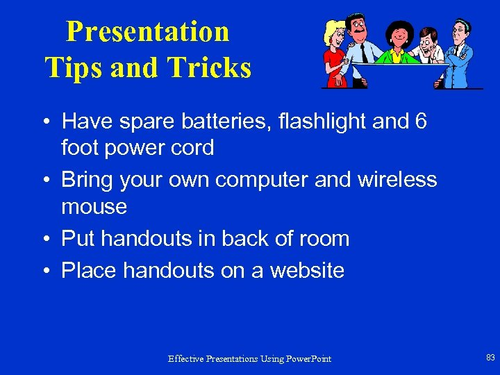 Presentation Tips and Tricks • Have spare batteries, flashlight and 6 foot power cord