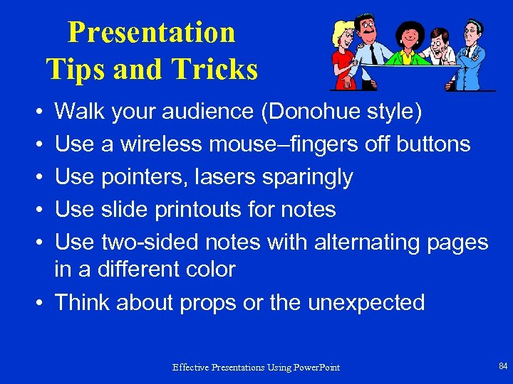 Presentation Tips and Tricks • • • Walk your audience (Donohue style) Use a