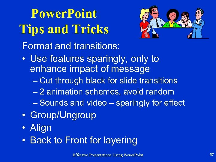 Power. Point Tips and Tricks Format and transitions: • Use features sparingly, only to