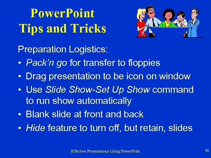 Power. Point Tips and Tricks Preparation Logistics: • Pack'n go for transfer to floppies