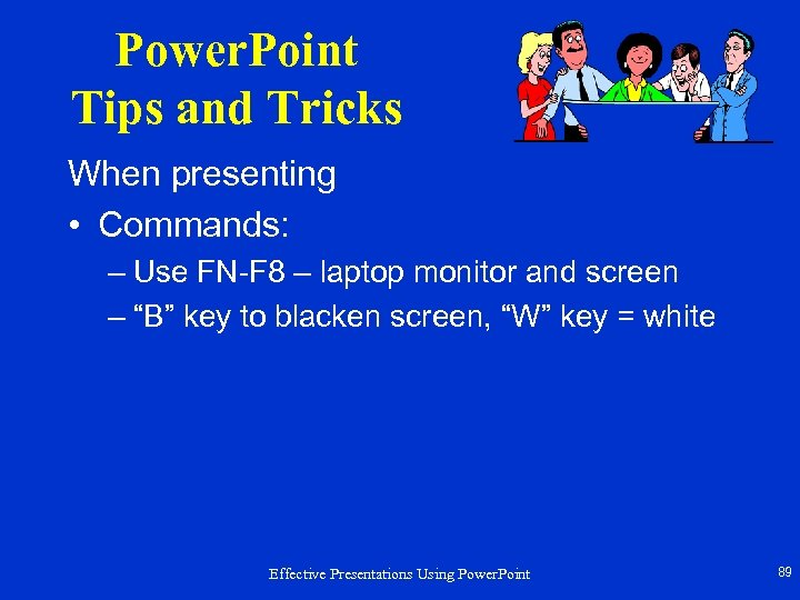 Power. Point Tips and Tricks When presenting • Commands: – Use FN-F 8 –