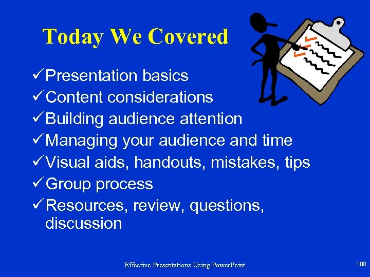 Today We Covered ü Presentation basics ü Content considerations ü Building audience attention ü