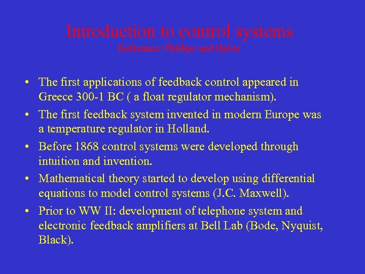Introduction to control systems Reference: Phillips and Habor • The first applications of feedback