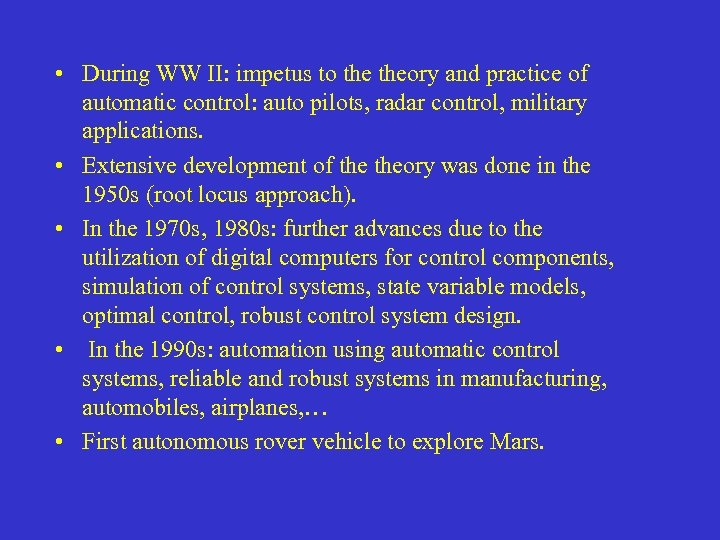 • During WW II: impetus to theory and practice of automatic control: auto