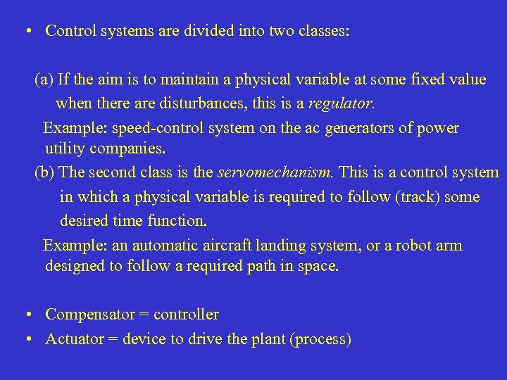 • Control systems are divided into two classes: (a) If the aim is