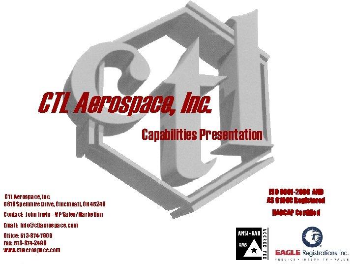 CTL Aerospace, Inc. Capabilities Presentation CTL Aerospace, Inc. 5616 Spellmire Drive, Cincinnati, OH 45246