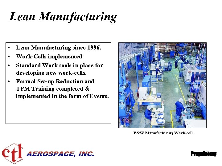 Lean Manufacturing • Lean Manufacturing since 1996. • Work-Cells implemented • Standard Work tools