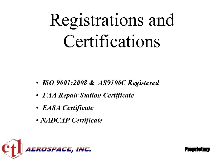 Registrations and Certifications • ISO 9001: 2008 & AS 9100 C Registered • FAA