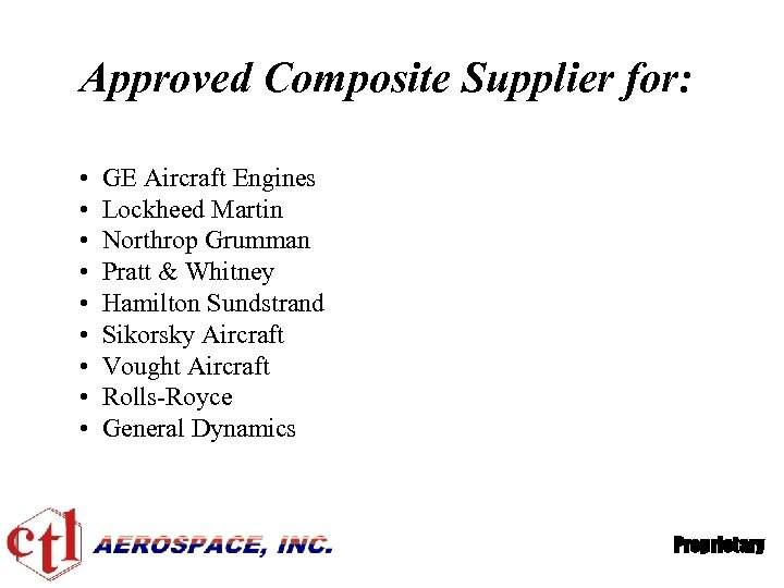 Approved Composite Supplier for: • • • GE Aircraft Engines Lockheed Martin Northrop Grumman