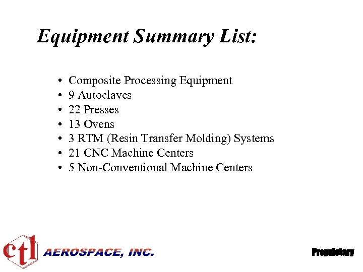 Equipment Summary List: • • Composite Processing Equipment 9 Autoclaves 22 Presses 13 Ovens