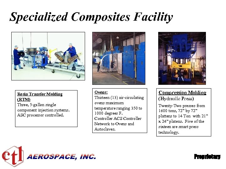 Specialized Composites Facility Resin Transfer Molding (RTM) Three, 5 -gallon single component injection systems.