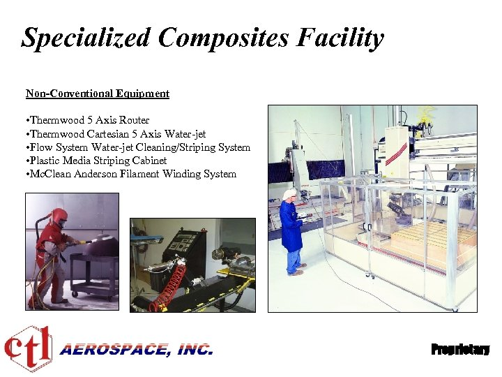 Specialized Composites Facility Non-Conventional Equipment • Thermwood 5 Axis Router • Thermwood Cartesian 5