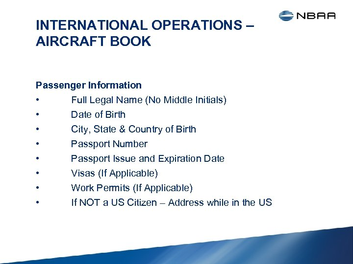 INTERNATIONAL OPERATIONS – AIRCRAFT BOOK Passenger Information • Full Legal Name (No Middle Initials)