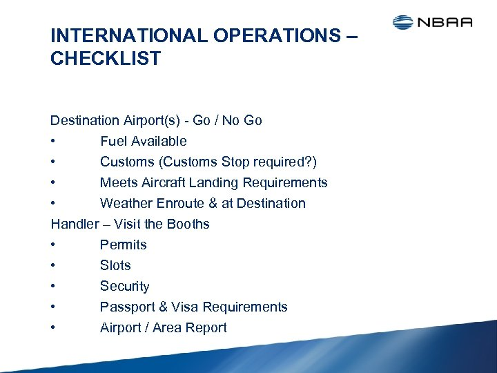 INTERNATIONAL OPERATIONS – CHECKLIST Destination Airport(s) - Go / No Go • Fuel Available