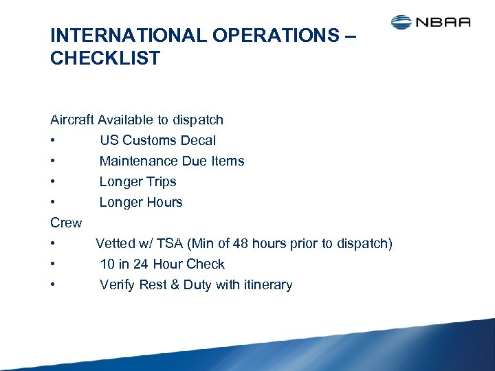 INTERNATIONAL OPERATIONS – CHECKLIST Aircraft Available to dispatch • US Customs Decal • Maintenance