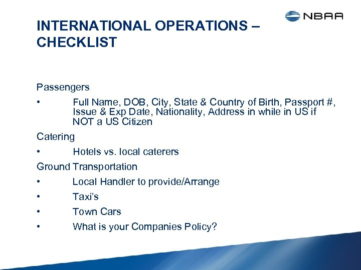 INTERNATIONAL OPERATIONS – CHECKLIST Passengers • Full Name, DOB, City, State & Country of