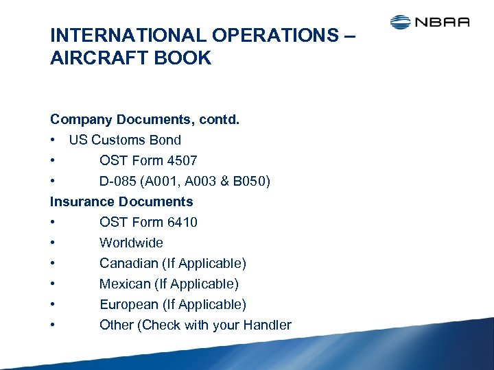 INTERNATIONAL OPERATIONS – AIRCRAFT BOOK Company Documents, contd. • US Customs Bond • OST