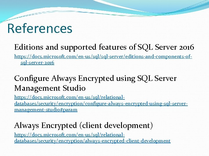 References Editions and supported features of SQL Server 2016 https: //docs. microsoft. com/en-us/sql-server/editions-and-components-ofsql-server-2016 Configure