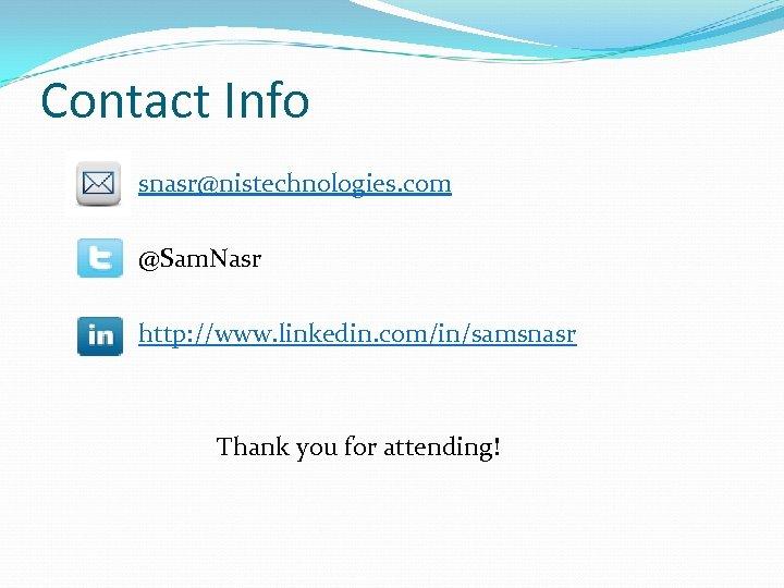 Contact Info snasr@nistechnologies. com @Sam. Nasr http: //www. linkedin. com/in/samsnasr Thank you for attending!