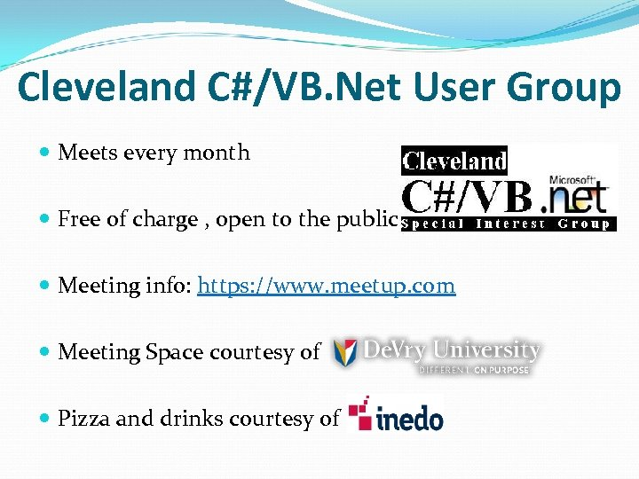 Cleveland C#/VB. Net User Group Meets every month Free of charge , open to