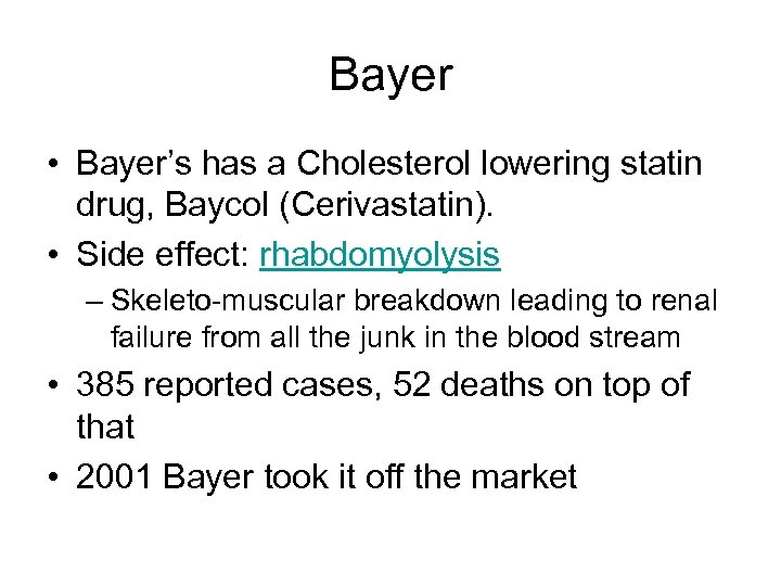 Bayer • Bayer's has a Cholesterol lowering statin drug, Baycol (Cerivastatin). • Side effect: