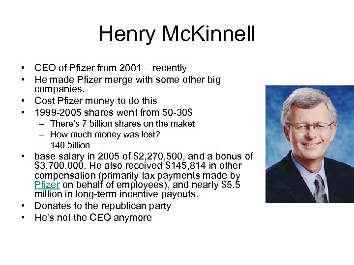 Henry Mc. Kinnell • CEO of Pfizer from 2001 – recently • He made