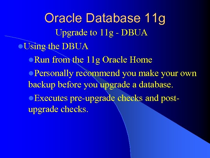 Oracle Database 11 g Upgrade to 11 g - DBUA l. Using the DBUA