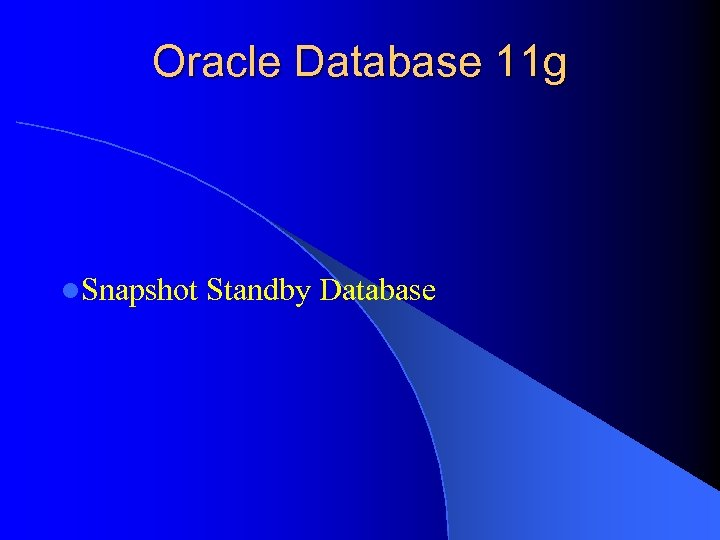 Oracle Database 11 g l. Snapshot Standby Database