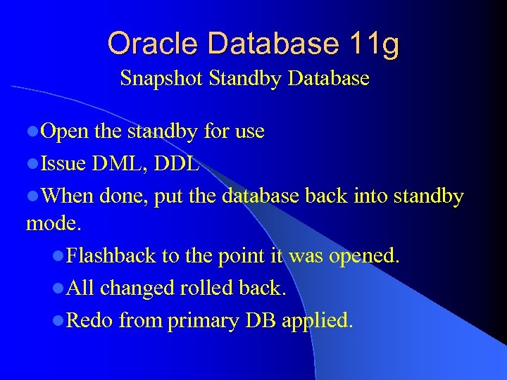 Oracle Database 11 g Snapshot Standby Database l. Open the standby for use l.