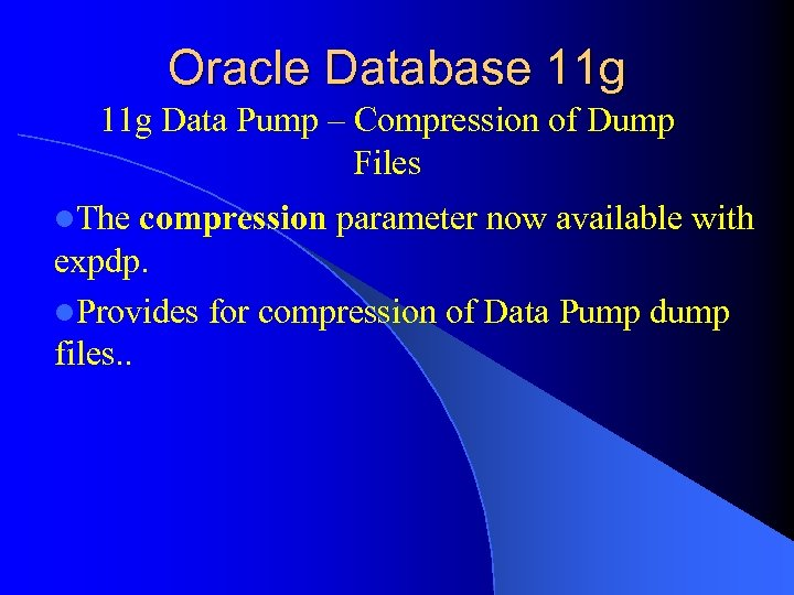 Oracle Database 11 g Data Pump – Compression of Dump Files l. The compression
