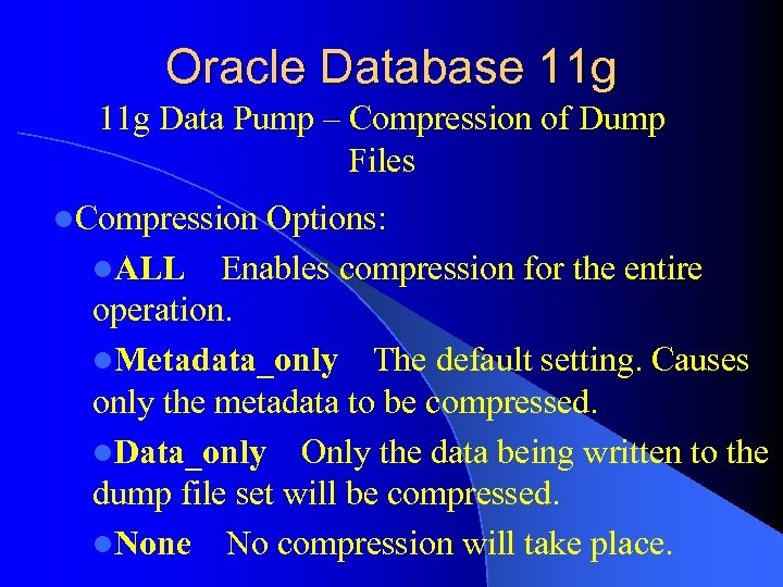 Oracle Database 11 g Data Pump – Compression of Dump Files l. Compression Options: