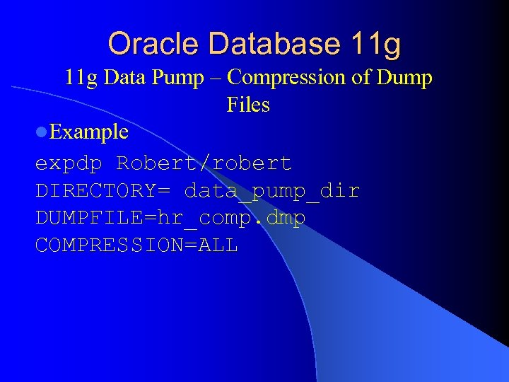Oracle Database 11 g Data Pump – Compression of Dump Files l. Example expdp
