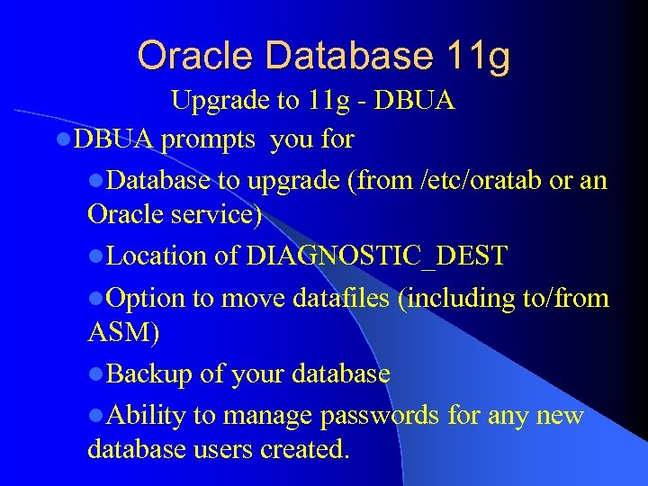 Oracle Database 11 g Upgrade to 11 g - DBUA l. DBUA prompts you