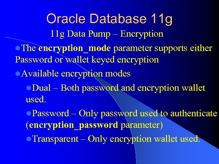 Oracle Database 11 g Data Pump – Encryption l. The encryption_mode parameter supports either