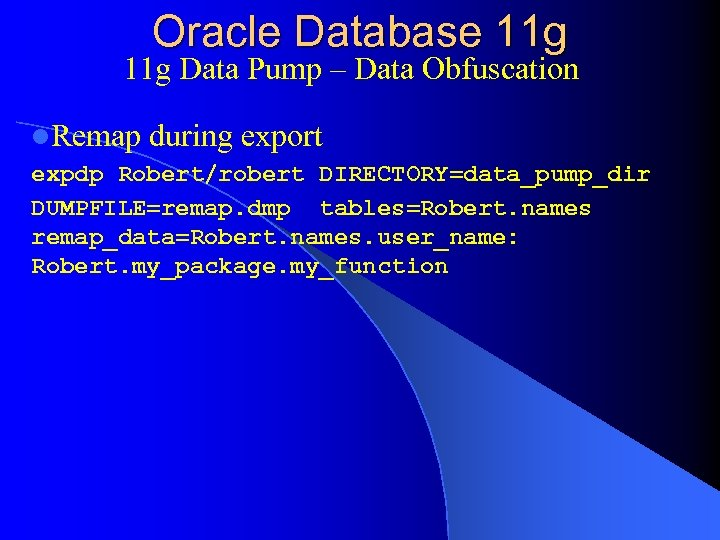 Oracle Database 11 g Data Pump – Data Obfuscation l. Remap during export expdp