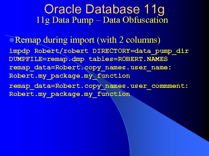 Oracle Database 11 g Data Pump – Data Obfuscation l. Remap during import (with