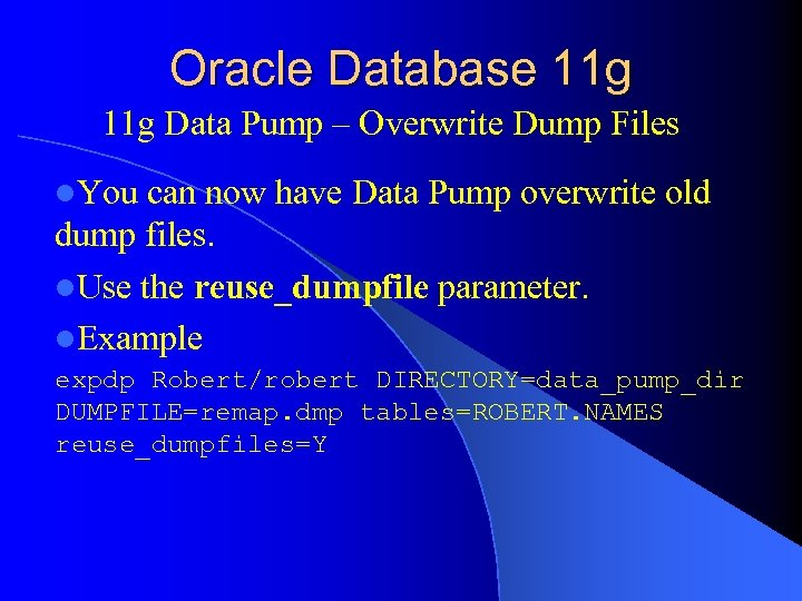 Oracle Database 11 g Data Pump – Overwrite Dump Files l. You can now