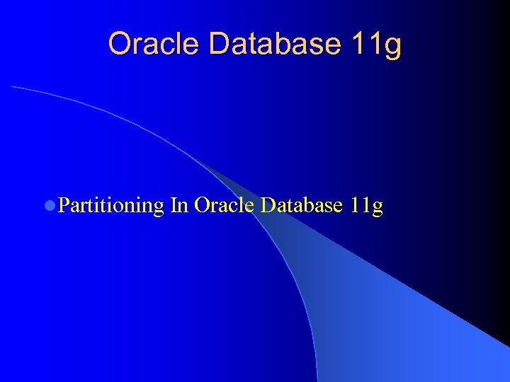 Oracle Database 11 g l. Partitioning In Oracle Database 11 g