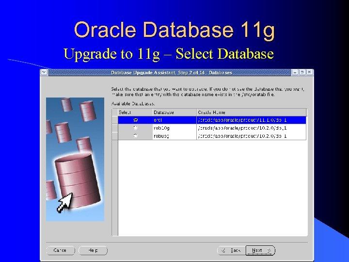 Oracle Database 11 g Upgrade to 11 g – Select Database