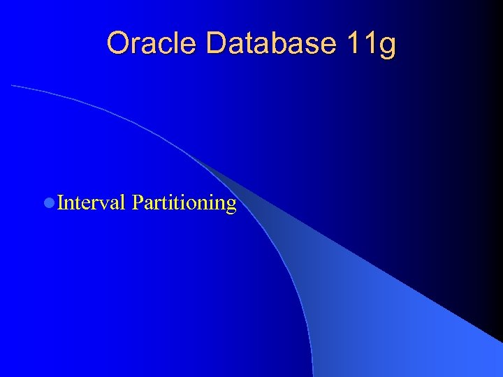 Oracle Database 11 g l. Interval Partitioning