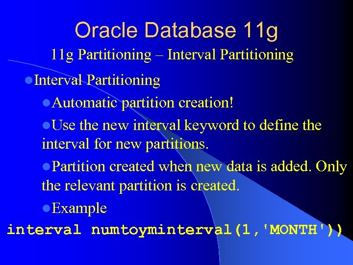 Oracle Database 11 g Partitioning – Interval Partitioning l. Automatic partition creation! l. Use