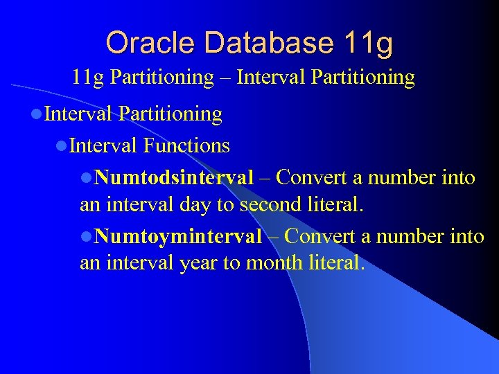Oracle Database 11 g Partitioning – Interval Partitioning l. Interval Functions l. Numtodsinterval –