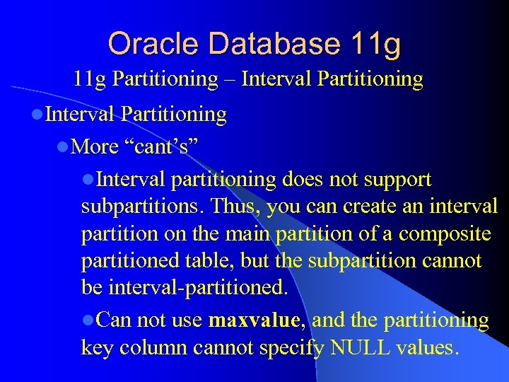 "Oracle Database 11 g Partitioning – Interval Partitioning l. More ""cant's"" l. Interval partitioning"