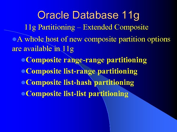 Oracle Database 11 g Partitioning – Extended Composite l. A whole host of new
