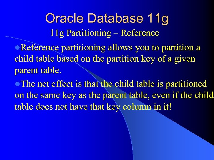 Oracle Database 11 g Partitioning – Reference l. Reference partitioning allows you to partition
