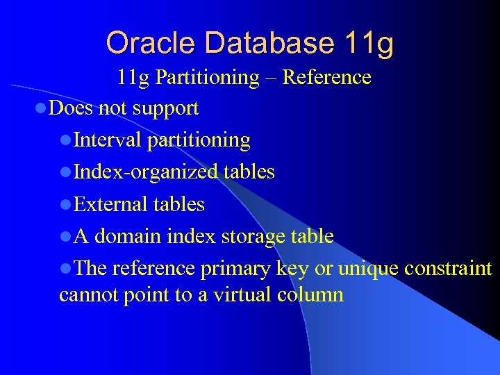 Oracle Database 11 g Partitioning – Reference l. Does not support l. Interval partitioning