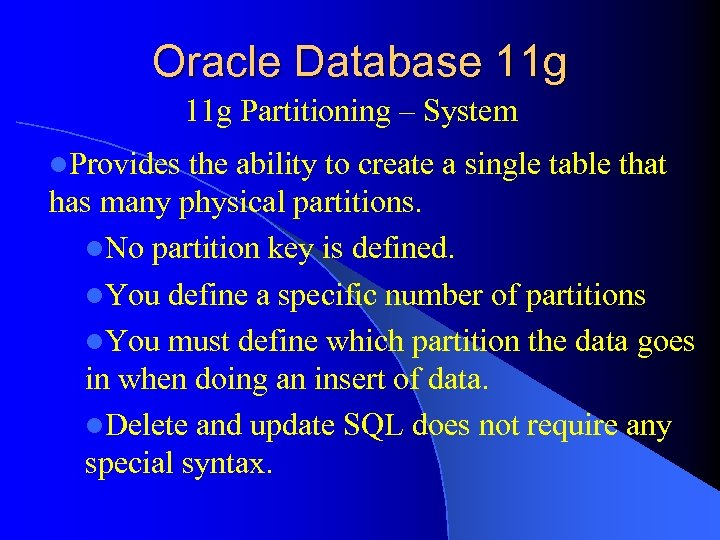 Oracle Database 11 g Partitioning – System l. Provides the ability to create a